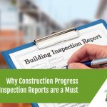 Why Construction Progress Inspection Reports are a Must