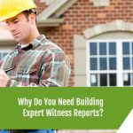 Why Do You Need Building Expert Witness Reports?