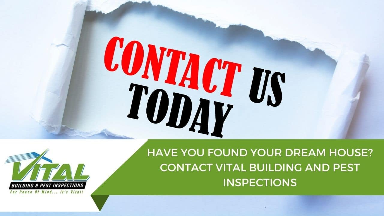 HAVE YOU FOUND YOUR DREAM HOUSE? CONTACT VITAL BUILDING AND PEST INSPECTIONS