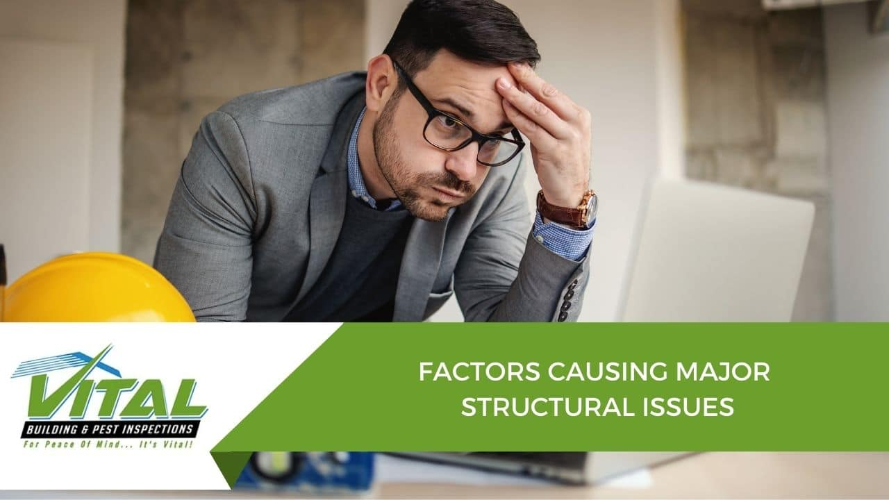 FACTORS CAUSING MAJOR STRUCTURAL ISSUES