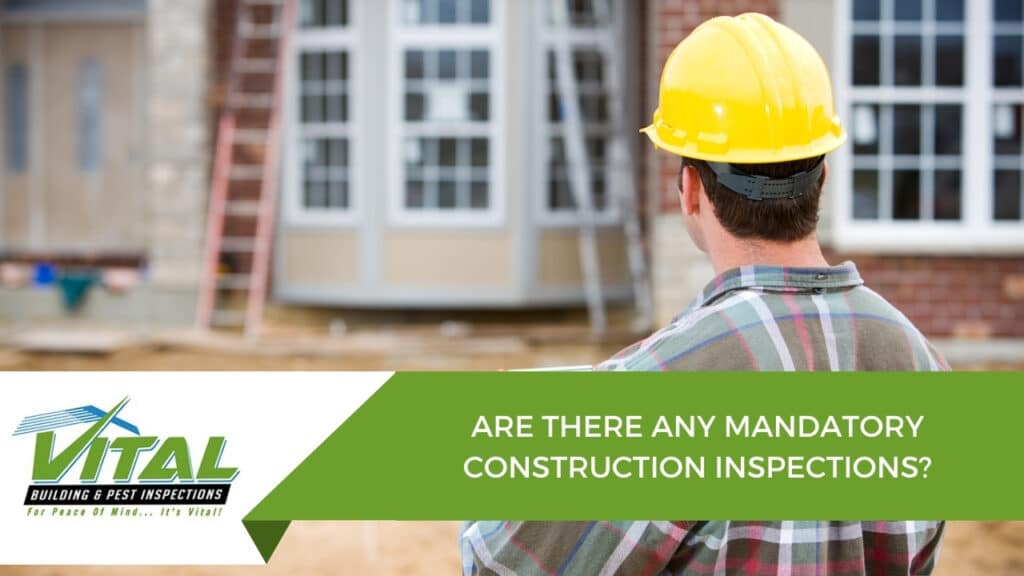 ARE THERE ANY MANDATORY CONSTRUCTION INSPECTIONS
